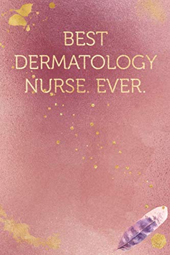 Best Dermatology Nurse. Ever.: Funny Office Humor Notebook And Journal Gifts for Coworker / Lady Boss / Mom. All Journals Page Come With An ... (Girly Rose Gold Color) (Funny Coworker Book)