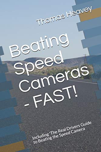 Beating Speed Cameras - FAST!: Including 'The Real Drivers Guide to Beating the Speed Camera