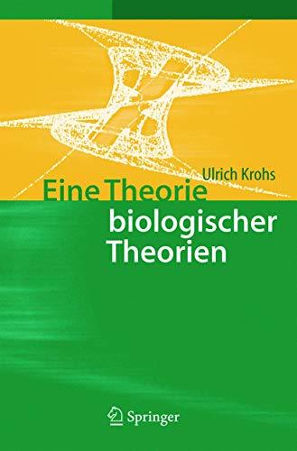 Eine Theorie biologischer Theorien: Status And Gehalt Von Funktionsaussagen Und Informationstheoretischen Modellen