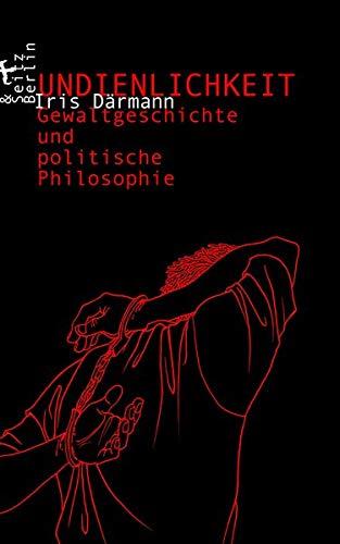 Undienlichkeit: Gewaltgeschichte und politische Philosophie