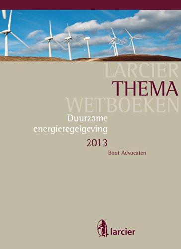 Duurzame energieregelgeving 2013 (Larcier ThemaWetboeken)