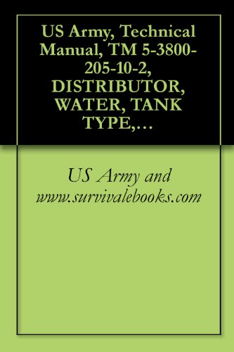 US Army, Technical Manual, TM 5-3800-205-10-2, DISTRIBUTOR, WATER, TANK TYPE, 2525 GALLON CAPACITY, SECTIONALIZED MODEL 613CWD (NSN 3825-01-497-0690) (EIC: ... DISTRIBUTOR SYSTEM (ASWDS) (English Edition)
