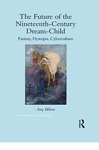 The Future of the Nineteenth-Century Dream-Child: Fantasy, Dystopia, Cyberculture