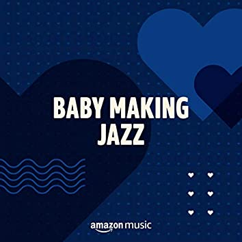 Baby Makin' Jazz