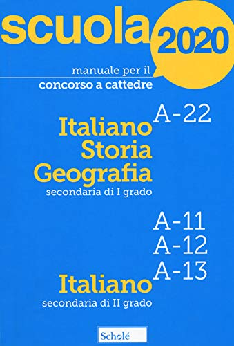Manuale per il concorso a cattedre 2020. Italiano, storia e geografia. A-22 A-11 A-12 A-13