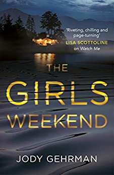 The Girls Weekend: A gripping, twisting thriller that grabs you from the opening line by [Jody Gehrman]