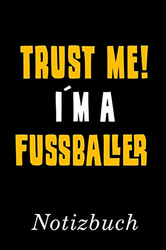 Trust Me I´m A Fussballer Notizbuch:   Notizbuch mit 110 linierten Seiten   Format 6x9 DIN A5   Soft cover matt  