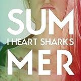 Songtexte von I Heart Sharks - Summer