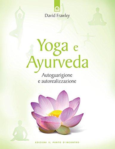 Yoga e Ayurveda: Autoguarigione e autorealizzazione.