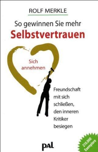 So gewinnen Sie mehr Selbstvertrauen: Sich annehmen, Freundschaft mit sich schließen, den inneren Kritiker besiegen by Rolf Merkle(1. Januar 2015)