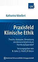 Praxisfeld Klinische Ethik: Theorie, Konzepte, Umsetzung am Universitaetsklinikum Hamburg-Eppendorf. Herausgegeben von B. Goeke, J. Proelss, P. Osten