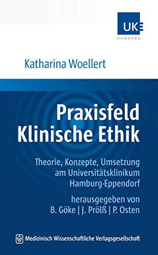 Praxisfeld Klinische Ethik: Theorie, Konzepte, Umsetzung am Universitätsklinikum Hamburg-Eppendorf. Herausgegeben von B. Göke, J. Prölß, P. Osten