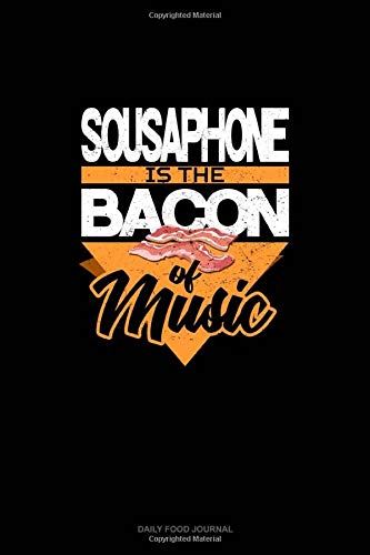 Sousaphone Is the Bacon Of Music: Daily Food Journal