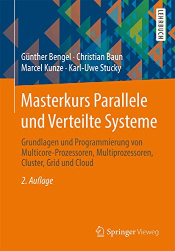 Masterkurs Parallele und Verteilte Systeme: Grundlagen und Programmierung von Multicore-Prozessoren, Multiprozessoren, Cluster, Grid und Cloud