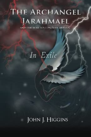 In Exile (Book III The Archangel Jarahmael and the War to Conquer Heaven)