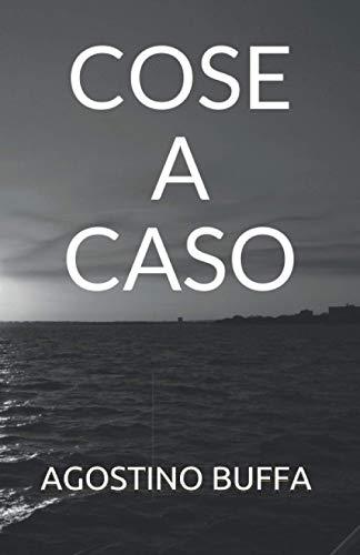 COSE A CASO: SCRITTE DA UNA PERSONA A CASO