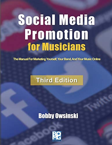 Social Media Promotion For Musicians - Third Edition: The Manual For Marketing Yourself, Your Band, And Your Music Online