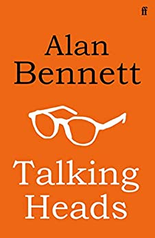 Talking Heads by [Alan Bennett]