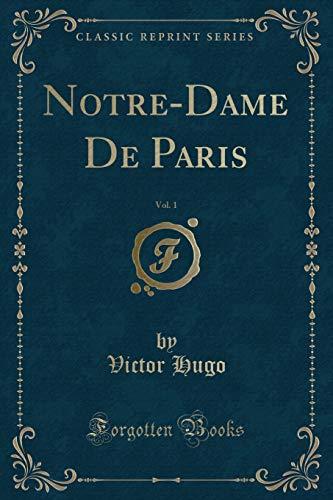 Notre-Dame de Paris, Vol. 1 (Classic Reprint)