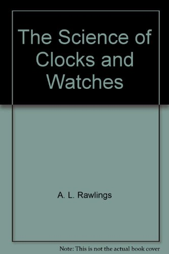 Compare Textbook Prices for The Science of Clocks & Watches Third and Revised Edition Edition ISBN 9780950962139 by Rawlings, A. L.