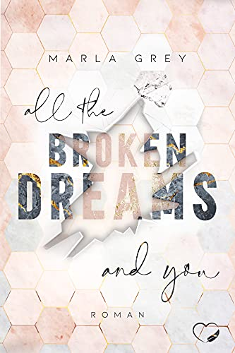 All The Broken Dreams And You: Liebesroman
