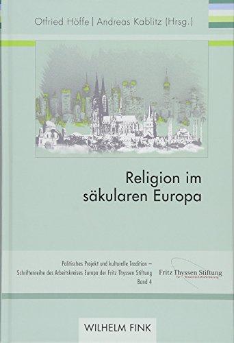 Religion im säkularen Europa (Politisches Projekt und kulturelle Tradition) (Politisches Projekt und kulturelle Tradition - Schriftenreihe des Arbeitskreises Europa der Fritz Thyssen Stiftung)