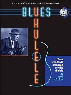 Blues Ukulele: A Jumpin' Jim's Ukulele Songbook