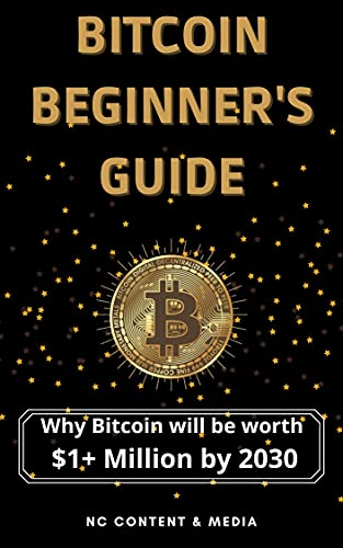 Bitcoin Beginner's Guide: Why Bitcoin will be worth $1+ Million by 2030 (How to invest in Crypto to make massive gains) (English Edition)