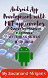MIT app inventor course for absolute beginners: Develop android apps without coding (English Edition)