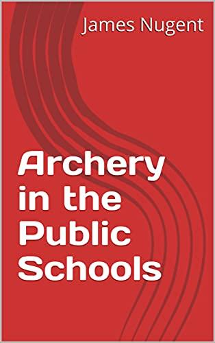 Archery in the Public Schools (English Edition)
