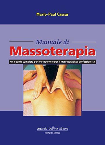 Manuale di massoterapia. Una guida completa per lo studente e per il massoterapista professionista