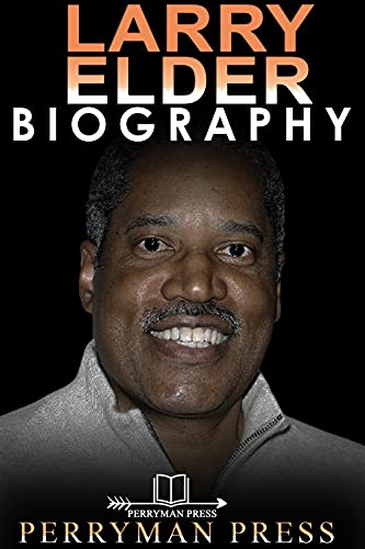 Larry Elder Book: The Inspiring Biography Book, Life, Story, Interesting Facts Of The American Conservative Talk Radio Host, Attorney, Author, And Politician (English Edition)