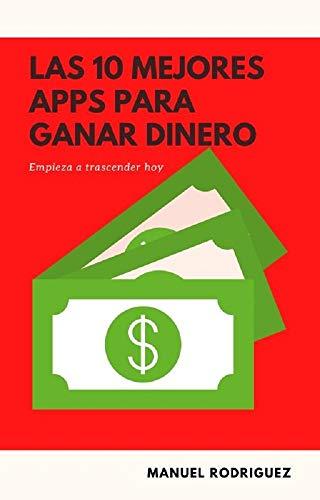 Las 10 Mejores Aplicaciones Para Ganar Dinero Inclusive Para Principiantes Gana Dinero Desde Casa Sin Esfuerzos Spanish Edition Ebook Rodriguez Manuel Amazon In Kindle Store
