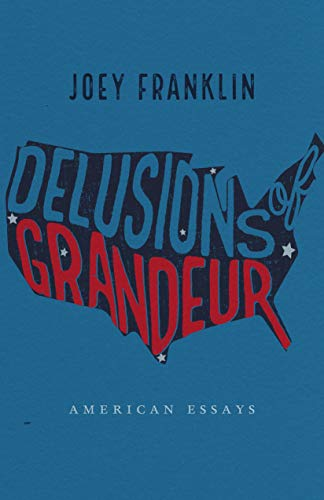 Delusions of Grandeur: American Essays