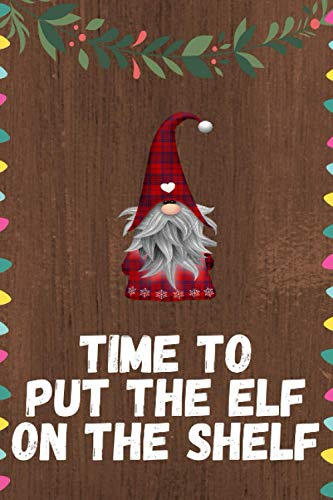 Time to put the elf on the shelf : elf notebook for adults for children boys and girls: elf notebook