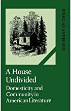 A House Undivided : Domesticity and Community in American Literature(Hardback) - 2012 Edition