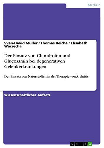 Der Einsatz von Chondroitin und Glucosamin bei degenerativen Gelenkerkrankungen: Der Einsatz von Naturstoffen in der Therapie von Arthritis (German Edition)