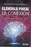 Glándula Pineal: La Conexión. Nuestro origen más allá del cielo