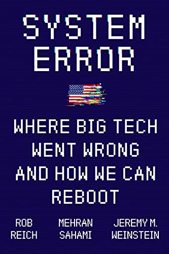 System Error: Where Big Tech Went Wrong and How We Can Reboot