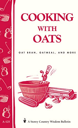 Cooking with Oats: Oat Bran, Oatmeal, and More / Storey Country Wisdom Bulletin A-125 (English Edition)