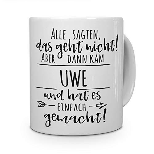 printplanet Tasse mit Namen Uwe - Motiv Alle sagten, das geht Nicht. - Namenstasse, Kaffeebecher, Mug, Becher, Kaffeetasse - Farbe Weiß