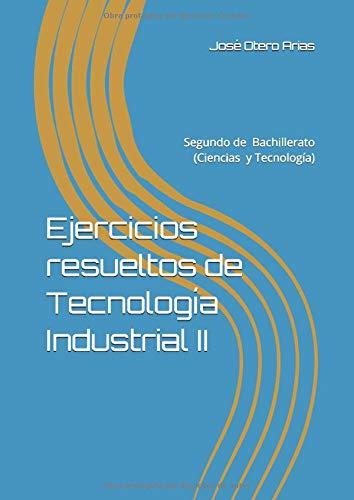 Ejercicios resueltos de Tecnología Industrial II: Segundo de Bachillerato (Ciencias y Tecnología)