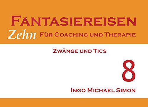 Zehn Fantasiereisen für Coaching und Therapie. Band 8: Zwänge und Tics (German Edition)