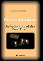 Determination - the beginning of the First Time