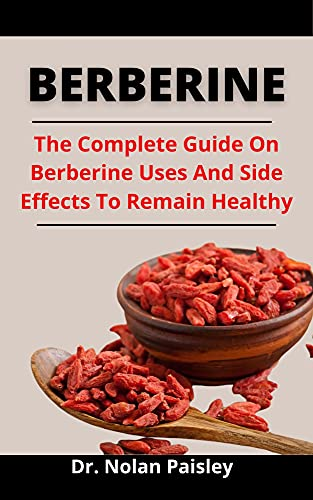Berberine: The Complete Guide On Berberine Uses And Side Effect To Remain Healthy (English Edition)