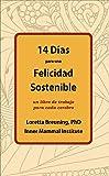 14 Días para una Felicidad Sostenible: Un libro de trabajo para cada cerebro