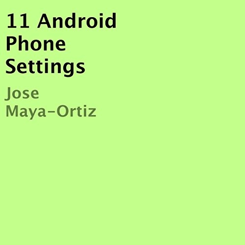 11 Android Phone Settings                   By:                                                                                                                                 Jose Maya-Ortiz                               Narrated by:                                                                                                                                 Trevor Clinger                      Length: 5 mins     5 ratings     Overall 5.0