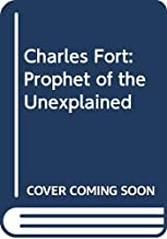 Charles Fort: Prophet of the Unexplained