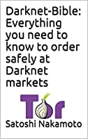 Darknet-Bible: Everything you need to know to order safely at Darknet markets Front Cover