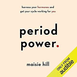 Period Power                   By:                                                                                                                                 Maisie Hill                               Narrated by:                                                                                                                                 Maisie Hill                      Length: 12 hrs and 7 mins     18 ratings     Overall 4.9